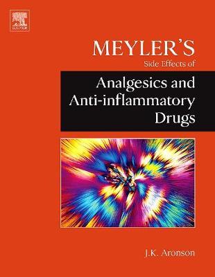 Meyler's Side Effects of Analgesics and Anti-inflammatory Drugs by Jeffrey K. Aronson
