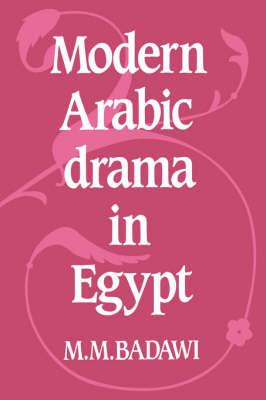 Modern Arabic Drama in Egypt by M. M. Badawi