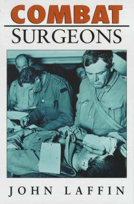 Combat Surgeons by John Laffin