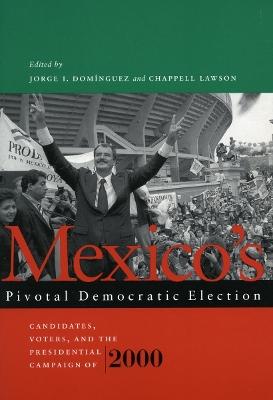 Mexico's Pivotal Democratic Election by Jorge I. Dominguez