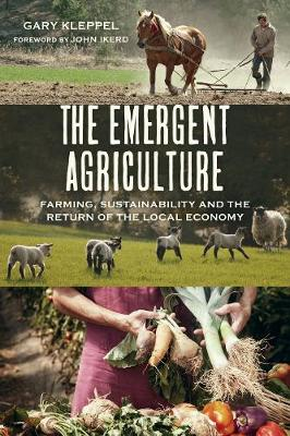 The Emergent Agriculture by Gary S. Kleppel