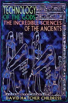 Technology of the Gods by David Hatcher Childress