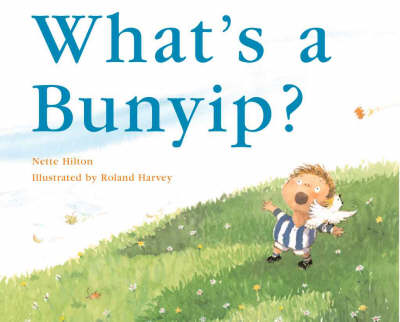 What's a Bunyip? by Nette Hilton