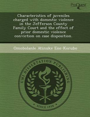 Characteristics of Juveniles Charged with Domestic Violence in the Jefferson County Family Court and the Effect of Prior Domestic Violence Conviction by Sang-June Park