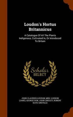 Loudon's Hortus Britannicus by John Claudius Loudon