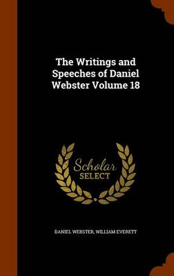 The Writings and Speeches of Daniel Webster Volume 18 by Daniel Webster