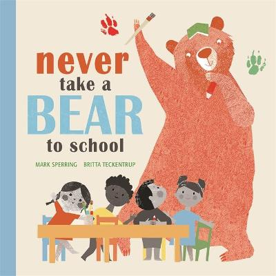 Never Take a Bear to School by Mark Sperring