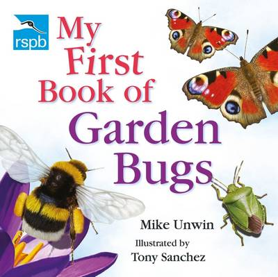 RSPB My First Book of Garden Bugs by Mike Unwin