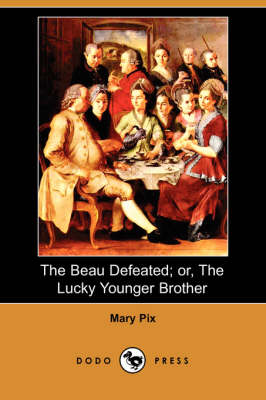The Beau Defeated; Or, the Lucky Younger Brother (Dodo Press) by Mary Pix