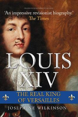 Louis XIV: The Real King of Versailles book