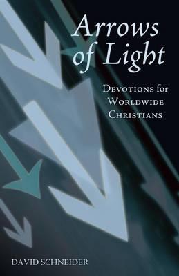 Arrows of Light: Devotions for Worldwide Christians by David Schneider