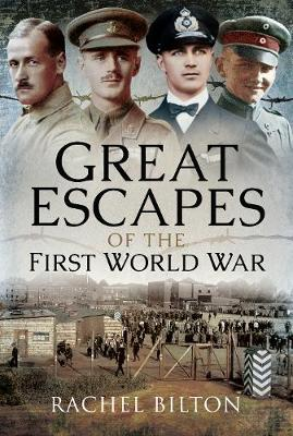Great Escapes of the First World War by Rachel Bilton