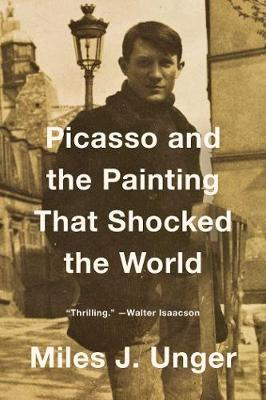Picasso and the Painting That Shocked the World by Miles J. Unger