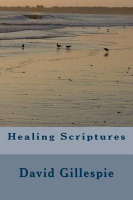Healing Scriptures by MR David M Gillespie