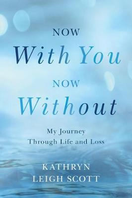 Now With You, Now Without by Kathryn Leigh Scott