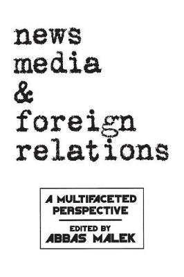 News Media and Foreign Relations by Abbas Malek