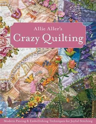 Allie Aller's Crazy Quilting: by Allie Aller