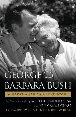 George & Barbara Bush: A Great American Love Story by Ellie LeBlond Sosa