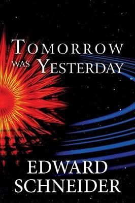 Tomorrow Was Yesterday by Edward Schneider