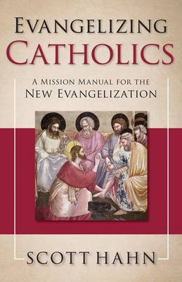 Evangelizing Catholics: A Mission Manual for the New Evangelization by Scott W. Hahn