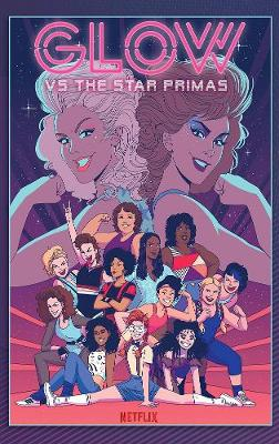 GLOW vs The Star Primas by Tini Howard