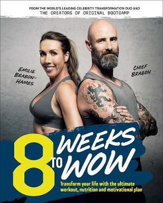 8 Weeks to Wow: Transform Your Life with the Ultimate Workout, Nutrition and Motivational Plan by Chief Brabon