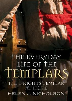 Everyday Life of the Templars by Helen J. Nicholson