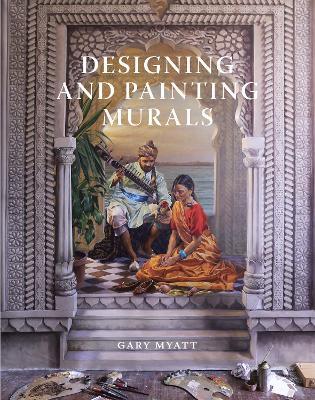 Designing and Painting Murals by Gary Myatt