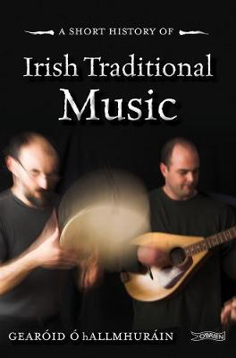 A Short History of Irish Traditional Music by O hAllmhurain,Gearoid