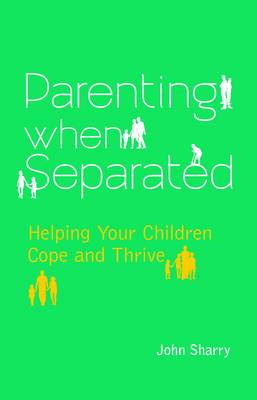 Parenting When Separated by John Sharry
