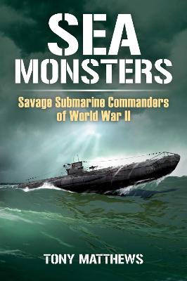 Sea Monsters: Savage Submarine Commanders of World War Two book