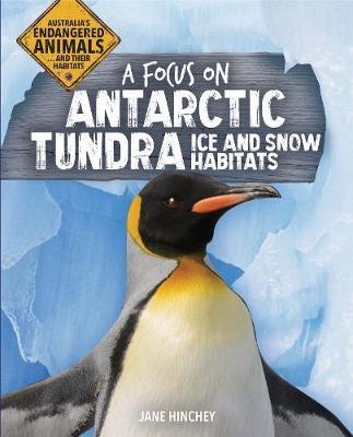 A Focus on Antarctic Tundra Ice and Snow Habitats by Jane Hinchey