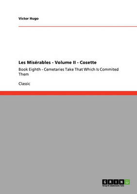 Les Miserables - Volume II - Cosette by Victor Hugo