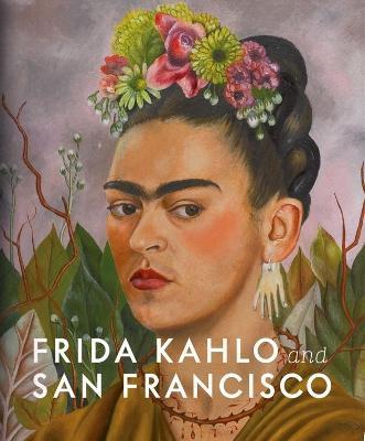 Frida Kahlo and San Francisco: Constructing her Identity book