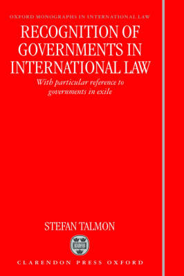 Recognition of Governments in International Law by Stefan Talmon