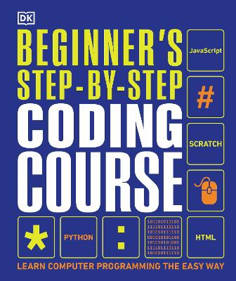 Beginner's Step-by-Step Coding Course: Learn Computer Programming the Easy Way book