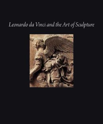 Leonardo da Vinci and the Art of Sculpture by Pietro C. Marani