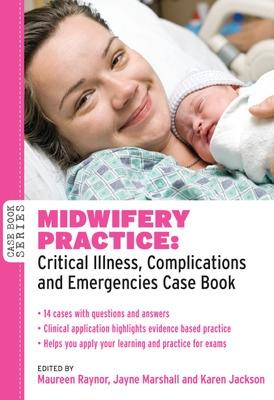 Midwifery Practice: Critical Illness, Complications and Emergencies Case Book by Maureen D. Raynor