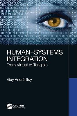 Human-Systems Integration: From Virtual to Tangible by Guy Andre Boy