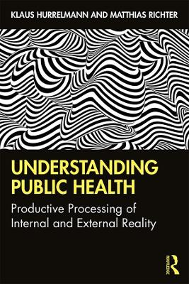 Understanding Public Health: Productive Processing of Internal and External Reality by Klaus Hurrelmann