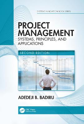 Project Management: Systems, Principles, and Applications, Second Edition by Adedeji B. Badiru