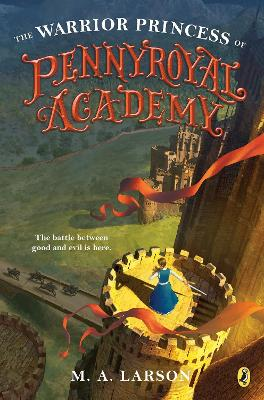 Warrior Princess of Pennyroyal Academy by M. A. Larson