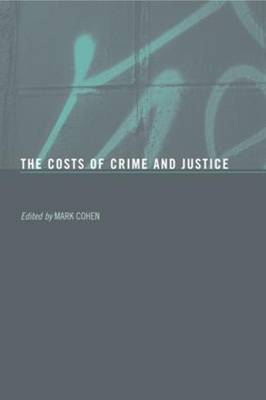 Costs of Crime and Justice by Mark A. Cohen