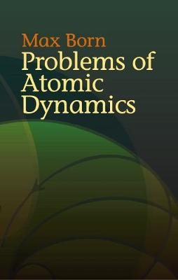 Problems of Atomic Dynamics by Max Born