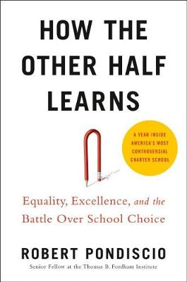 How The Other Half Learns: Equality, Excellence, and the Battle Over School Choice book