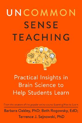 Uncommon Sense Teaching: Practical Insights in Brain Science to Help Students Learn book