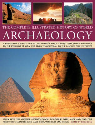 The Complete Illustrated History of World Archaeology by Paul Bahn