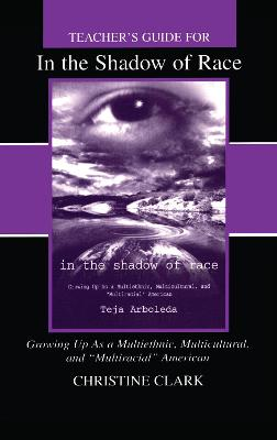 Teacher's Guide for in the Shadow of Race: Growing Up As a Multiethnic, Multicultural, and Multiracial American by Christine Clark