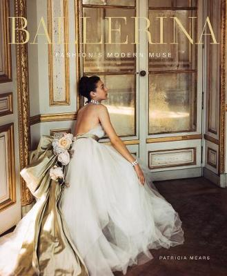 Ballerina: Fashion's Modern Muse by Patricia Mears