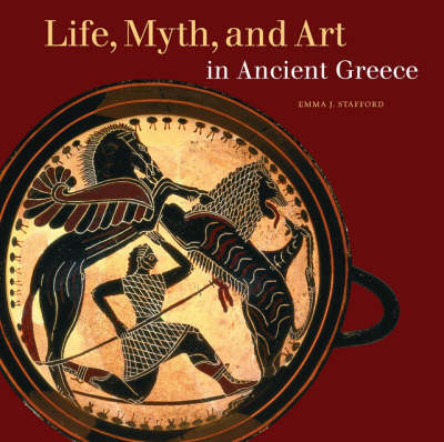 Life, Myth, and Art in Ancient Greece by Emma Stafford